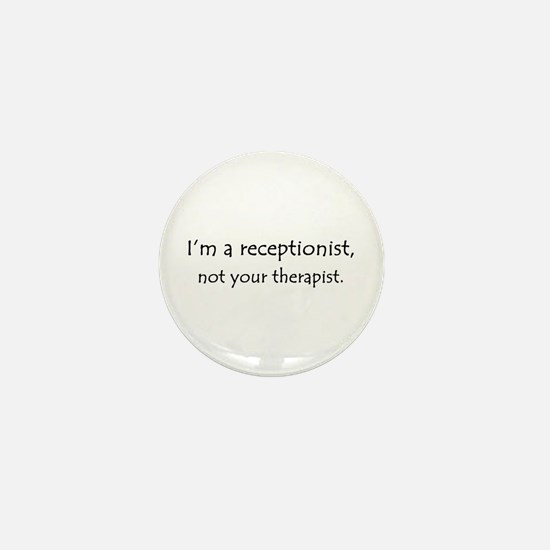 I'm a receptionist, not your therapist Mini Button