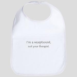 I'm a receptionist, not your therapist Bib