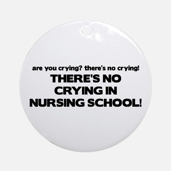 There's No Crying in Nursing School Ornament (Roun