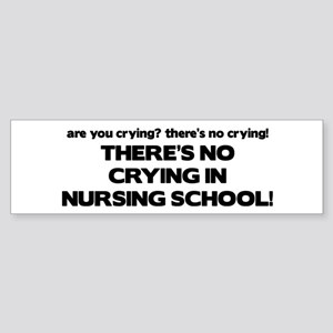 There's No Crying in Nursing School Sticker (Bumpe