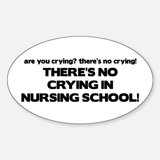 There's No Crying in Nursing School Oval Decal