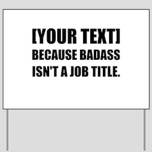 Badass Job Title Personalize It! Yard Sign