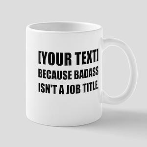 Badass Job Title Personalize It! Mugs