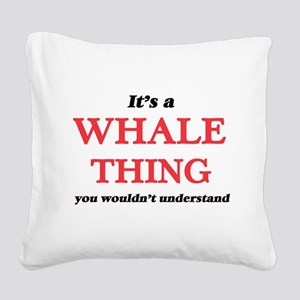 It's a Whale thing, you w Square Canvas Pillow
