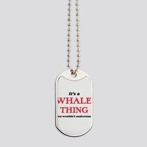It's a Whale thing, you wouldn't Dog Tags