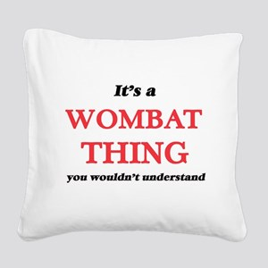 It's a Wombat thing, you Square Canvas Pillow