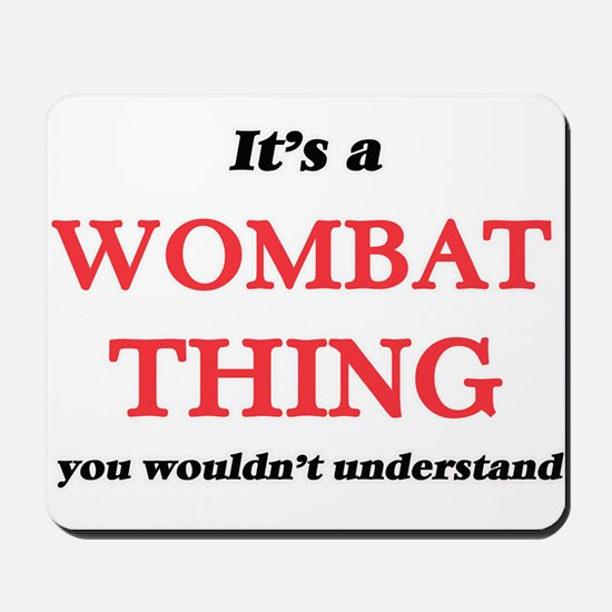It's a Wombat thing, you wouldn' Mousepad