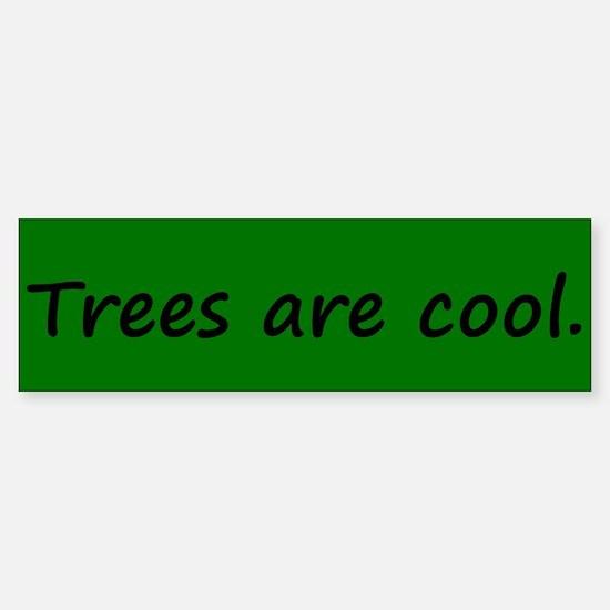 Trees are cool Bumper Bumper Bumper Sticker