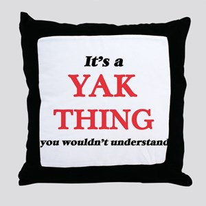 It's a Yak thing, you wouldn' Throw Pillow