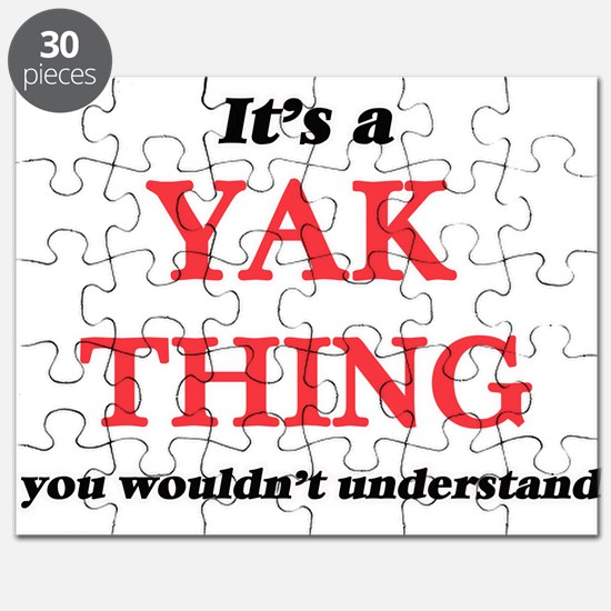 It's a Yak thing, you wouldn't unde Puzzle
