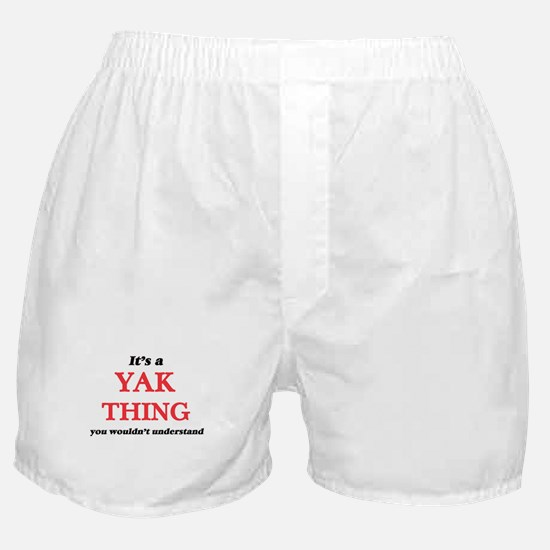 It's a Yak thing, you wouldn' Boxer Shorts