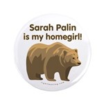 "Sarah Palin Homegirl 3.5"" Button"