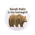 "Sarah Palin Homegirl 3.5"" Button"
