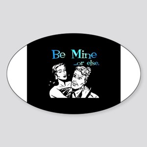 Be Mine... Or Else Oval Sticker