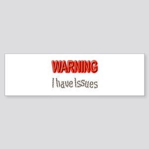 WARNING I have Issues Bumper Sticker