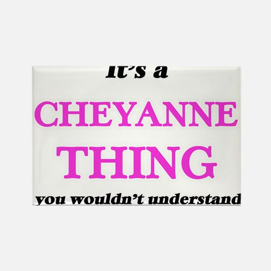It's a Cheyanne thing, you wouldn' Magnets