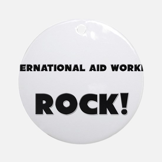International Aid Workers ROCK Ornament (Round)