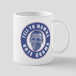 Tell Yo Mamma Vote Obama Mug