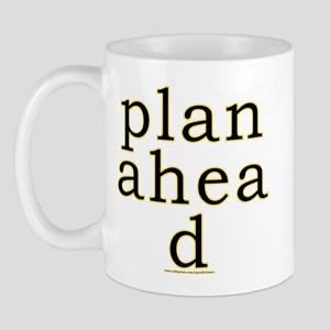 Plan Ahead Joke Mug