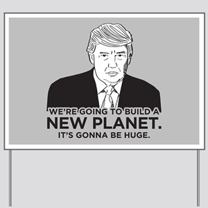 Donald Trump New Planet Yard Sign