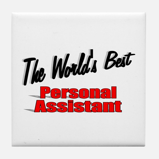 """""""The World's Best Personal Assistant"""" Tile Coaster"""