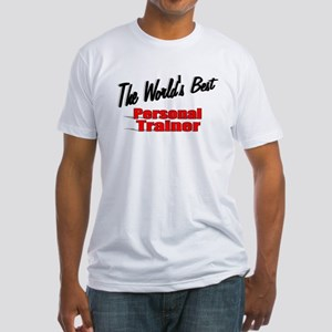 """""""The World's Best Personal Trainer"""" Fitted T-Shirt"""
