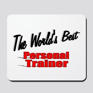 """""""The World's Best Personal Trainer"""" Mousepad"""