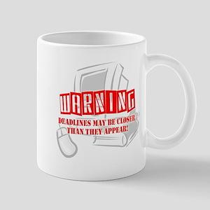 """""""WARNING: Deadlines..."""" Mug"""