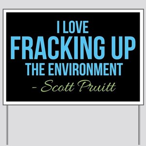 Scott Pruitt Fracking Up Yard Sign