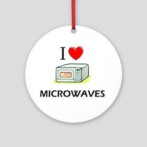 I Love Microwaves Ornament (Round)
