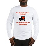 Oh, Did I Hurt Your Feelings? Long Sleeve T-Shirt