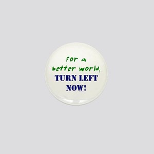 For a Better World, TURN LEFT Mini Button