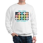 Got Chalk? Sweatshirt