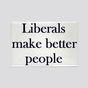 Liberals Make Better People Rectangle Magnet