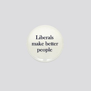 Liberals Make Better People Mini Button