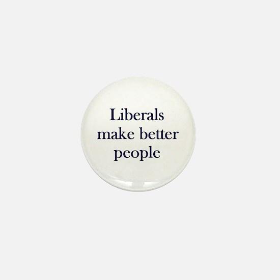 Liberals Make Better People Mini Button