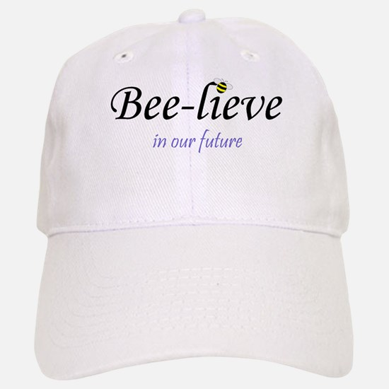 BEE-LIEVE IN OUR FUTURE Baseball Baseball Cap