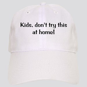 Kids, Don't Try This At Home Cap