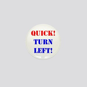 QUICK! TURN LEFT! Mini Button