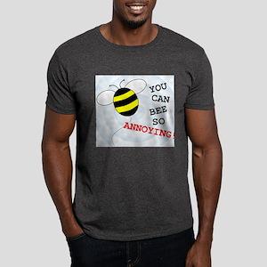 YOU CAN BEE SO ANNOYING! Dark T-Shirt