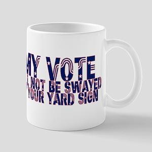 My Vote Will Not Be Swayed - Mug