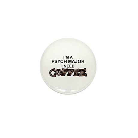 Psych Major Need Coffee Mini Button