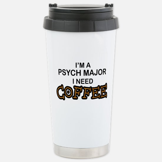 Psych Major Need Coffee Stainless Steel Travel Mug