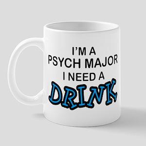 Psych Major Need a Drink Mug