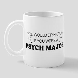 Psych Major You'd Drink Too Mug