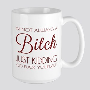 I'm not always a bitch Mugs