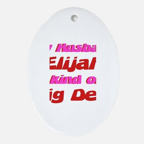 My Husband Elijah - Big Deal Oval Ornament