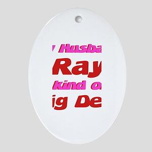 My Husband Ray - Big Deal Oval Ornament