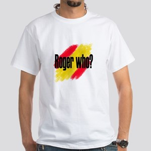 Roger Who White T-Shirt