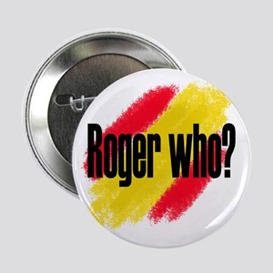 """Roger Who 2.25"""" Button"""